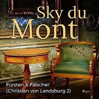 Fürsten & Fälscher     Christian von Landsburg 2              Autor:                                                                                                                                 Sky Du Mont                               Sprecher:                                                                                                                                 Martin Pfisterer                      Spieldauer: 6 Std. und 37 Min.     2 Bewertungen     Gesamt 4,5