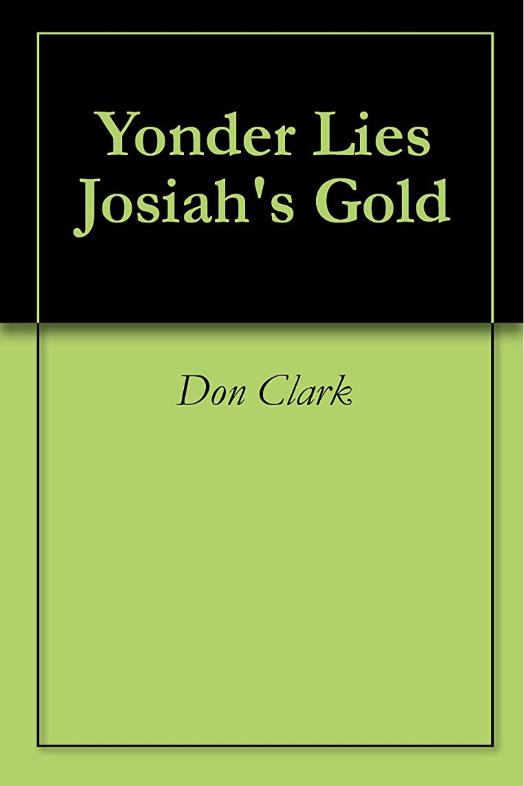 逆さまにルネッサンス細部Yonder Lies Josiah's Gold (English Edition)