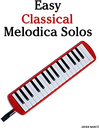 Easy Classical Melodica Solos: Featuring music of Bach, Mozart, Beethoven, Brahms and