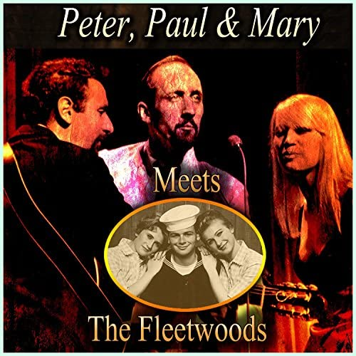 Peter, Paul and Mary & The Fleetwoods