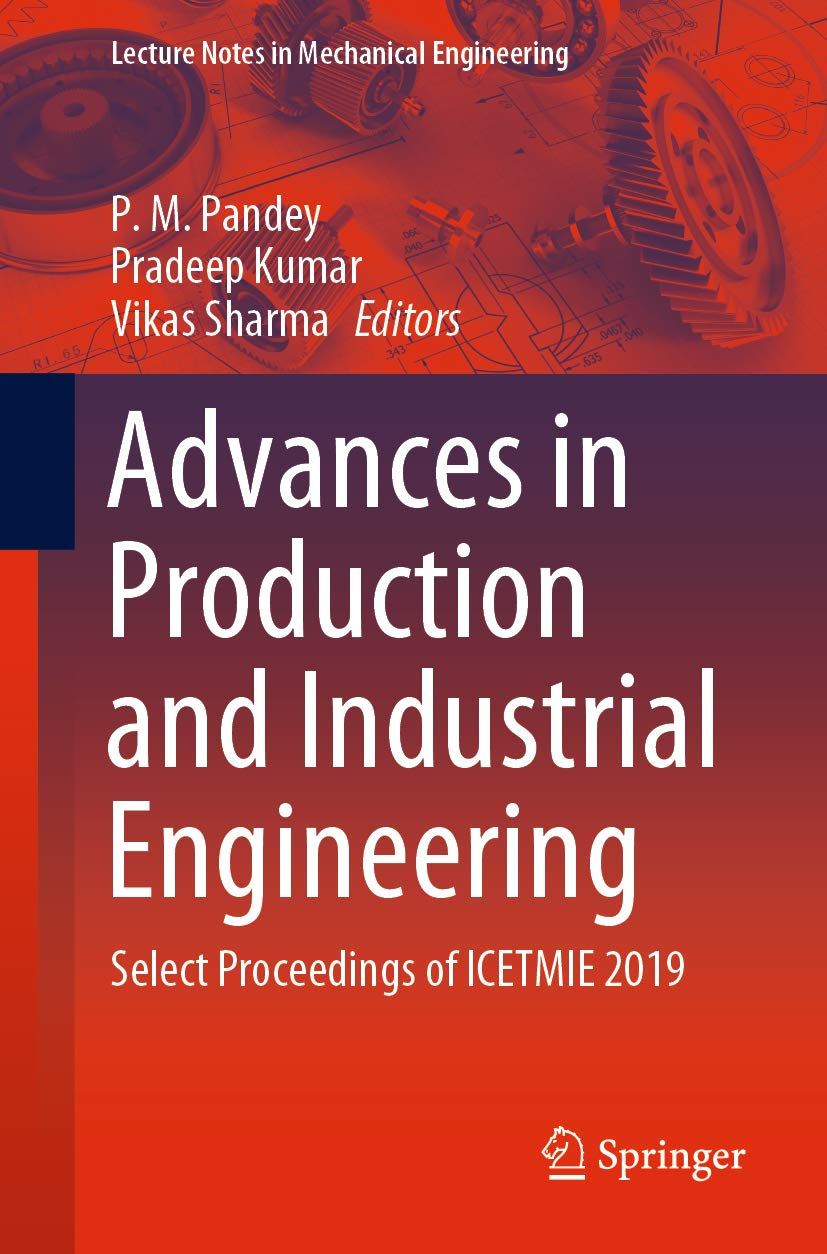 Advances in Production and Industrial Engineering: Select Proceedings of ICETMIE 2019 (Lecture Notes in Mechanical Engineering)