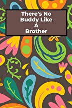 There'S No Buddy Like A Brother: Long (6 × 9 inches) Lined Notebook - 120 Pages- Diary,Journal, Personal Note, Gift for Hi...