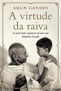 A Virtude da Raiva e Outras Lições Espirituais do Meu Avô Mahatma Gandhi