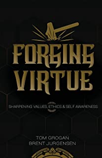 Forging Virtue: Sharpening Values, Ethics, and Self Awareness
