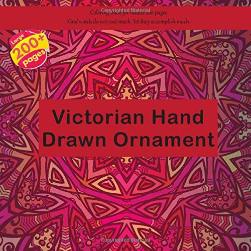 Victorian Hand Drawn Ornament Coloring Book for Adults 200 pages - Kind words do not cost much. Yet they accomplish much. (Mandala)