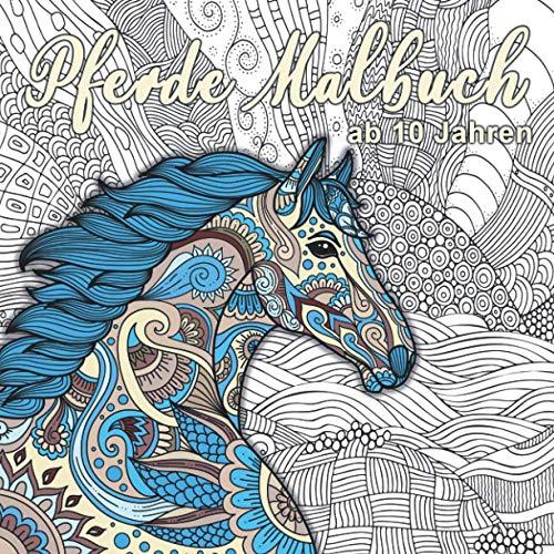 Pferde Malbuch: Für Mädchen ab 10 Jahren - Ein perfektes Geschenk für Mädchen und Erwachsene, um der Kreativität freien Raum zu lassen.