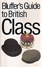 The Bluffer's Guide to British Class: Bluff Your Way in British Class (Bluffer Guides)