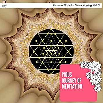 Pious Journey Of Meditation - Peaceful Music For Divine Morning, Vol. 2