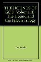 THE HOUNDS OF GOD:  VOLUME III, THE HOUND AND THE FALCON TRILOGY
