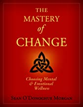 The Mastery Of Change: Choosing Mental and Emotional Wellness