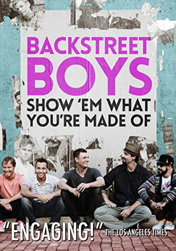 BACKSTREET BOYS: SHOW EM WHAT YOU'RE MADE OF - BACKSTREET BOYS: SHOW EM WHAT YOU'RE MADE OF (1 DVD)