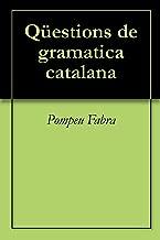 Qüestions de gramatica catalana (Catalan Edition)