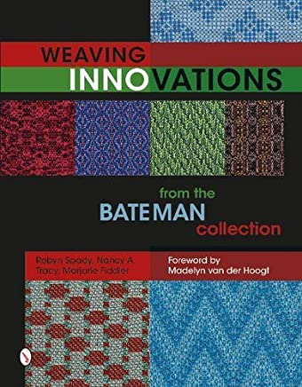 Weaving Innovations from the Bateman Collection by Robyn Spady Nancy A. Tracy Marjorie Fiddler(2016-01-22)
