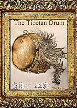 The Tibetan Drum: Revised Gold Edition by [Ylia Callan]