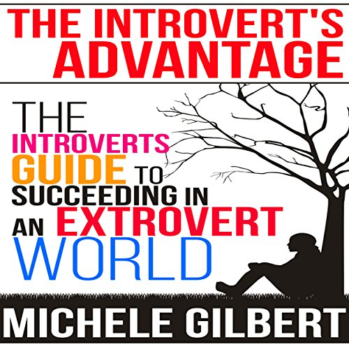 The Introvert's Advantage: The Introverts Guide to Succeeding in an Extrovert World audiobook cover art
