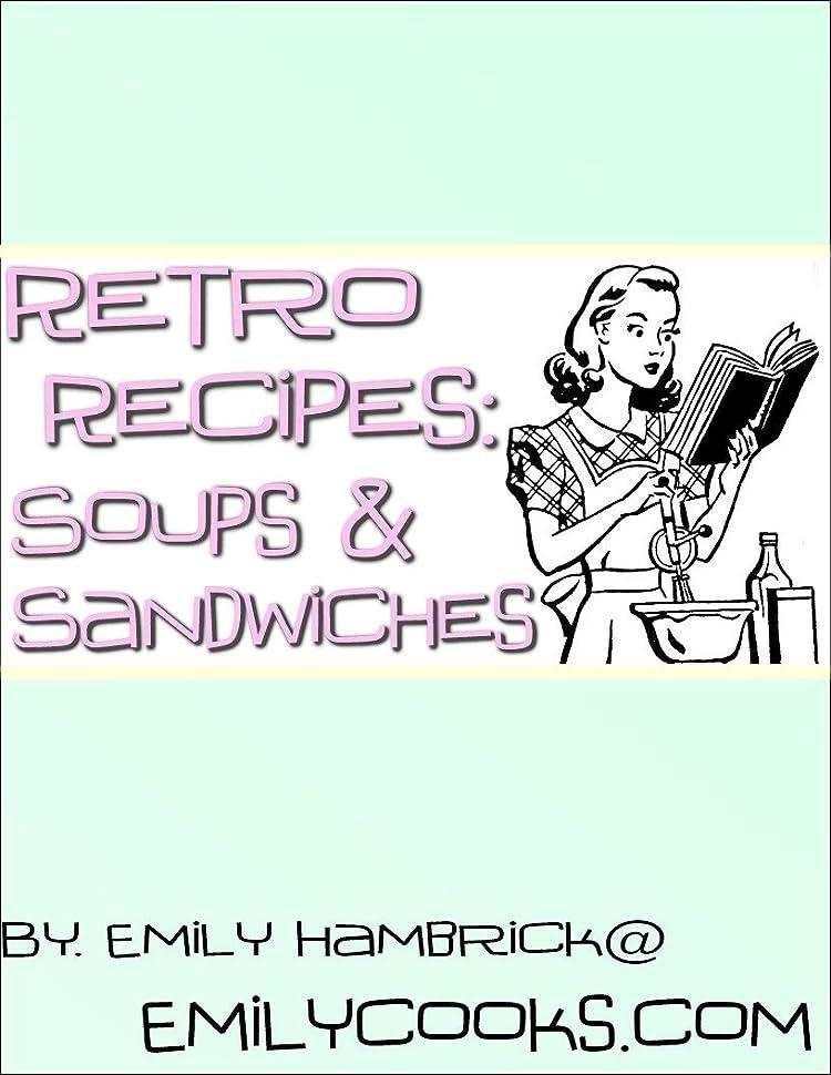 現代の時間とともにを通してRetro Recipes: Soups and Sandwiches (English Edition)
