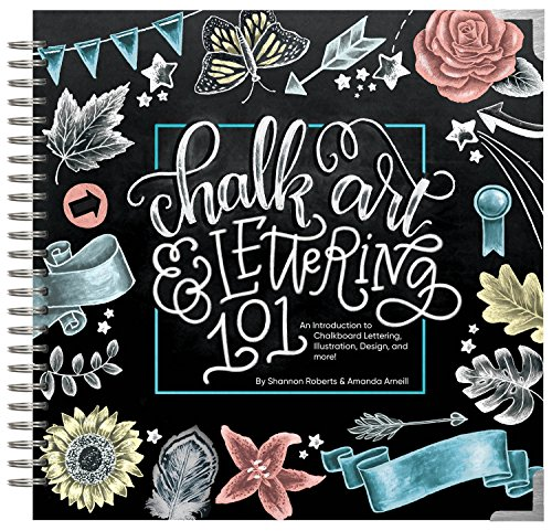 Chalk Art and Lettering 101: An Introduction to Chalkboard Lettering, Illustration, Design, and More - Ebook