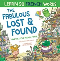 The Fabulous Lost & Found and the little French mouse: laugh as you learn 50 French words with this heartwarming, fun bilingual English French book for kids