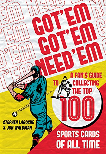 Compare Textbook Prices for Got 'Em, Got 'Em, Need 'em: A Fan's Guide to Collecting the Top 100 Sports Cards of All Time  ISBN 9781550229806 by Laroche, Stephen,Waldman, Jon