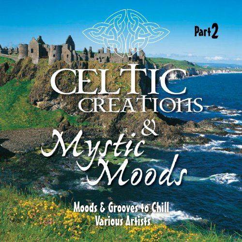 Celtic Creations & Mystic Moods, Pt. 2 (Moods & Grooves to Chill)