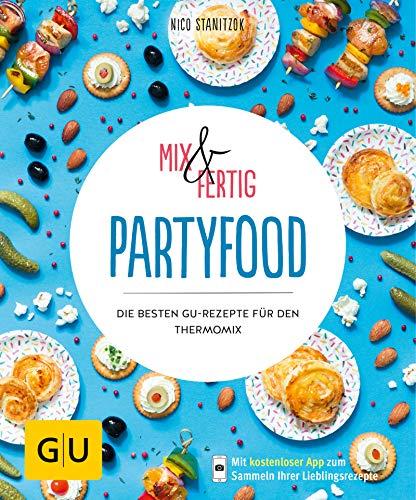 Mix & Fertig - Partyfood: Die besten GU-Rezepte für den Thermomix (Jeden-Tag-Küche)