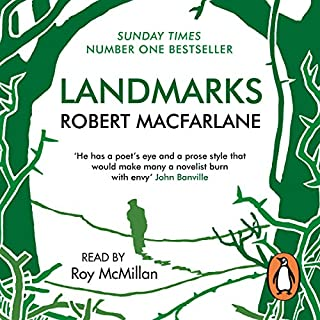 Landmarks                   By:                                                                                                                                 Robert Macfarlane                               Narrated by:                                                                                                                                 Roy McMillan                      Length: 8 hrs and 50 mins     194 ratings     Overall 4.4