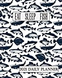 2021 Daily Planner: Eat Sleep Fish Themed Cover. Full Page Daily Schedule with Inspirational Quotes Keep You Focused on Goals. Weekly and Monthly ... Make More Time To Fish! (Love To Fish)