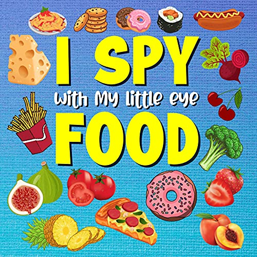 I Spy With My Little Eye Food: A Fun Guessing Game Book For Kids From A to Z ( Food Fun Activity Book ) (English Edition)