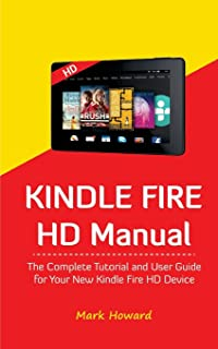 Kindle Fire HD Manual: The Complete Tutorial and User Guide for Your New Kindle