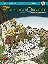Die Abenteuer von Julius Chancer: Die Regenbogenorchidee Band 2: Auf gefährlichen Pfaden