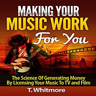 Making Your Music Work for You: The Science of Generating Money by Licensing Your Music to TV and Film audiobook cover art