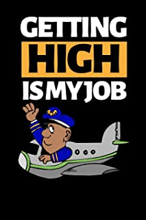 """Getting High Is My Job: Funny Pilot Notebook/Journal (6"""" X 9"""") Great Gift Idea For Birthday Or Christmas For Pilots"""