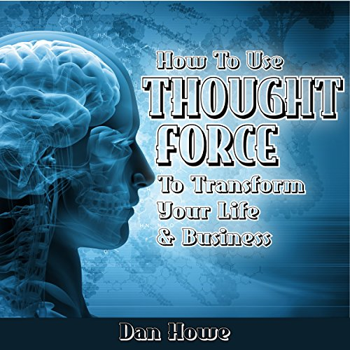 How To Use Thought Force To Transform Your Life & Business audiobook cover art