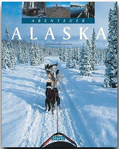 Abenteuer ALASKA - Ein Bildband mit über 230 Bildern auf 128 Seiten - STÜRTZ Verlag