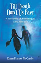 Till Till Death Don't Us Part: A True Story of Awakening to Love After Life