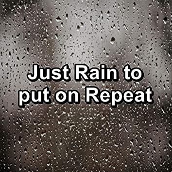 Just Rain to put on Repeat