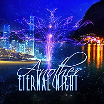Another Eternal Night – The Best Luxury Collection of  Electronic Music, After Dark Chill, Good Time & Wellbeing, Chill Out Moods Ambient