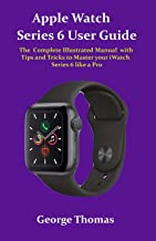 Apple Watch Series 6 User Guide: The Complete Illustrated Manual with Tips and Tricks to Master your iWatch Series 6 like ...