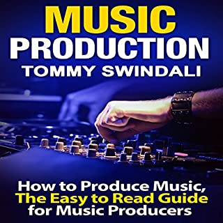 Music Production: How to Produce Music, The Easy-to-Read Guide for Music Producers                   By:                                                                                                                                 Tommy Swindali                               Narrated by:                                                                                                                                 Erich Bailey                      Length: 31 mins     23 ratings     Overall 3.8