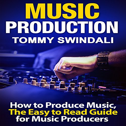 Music Production: How to Produce Music, The Easy-to-Read Guide for Music Producers audiobook cover art