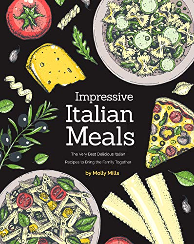 Couverture du livre Impressive Italian Meals: The Very Best Delicious Italian Recipes to Bring the Family Together (English Edition)