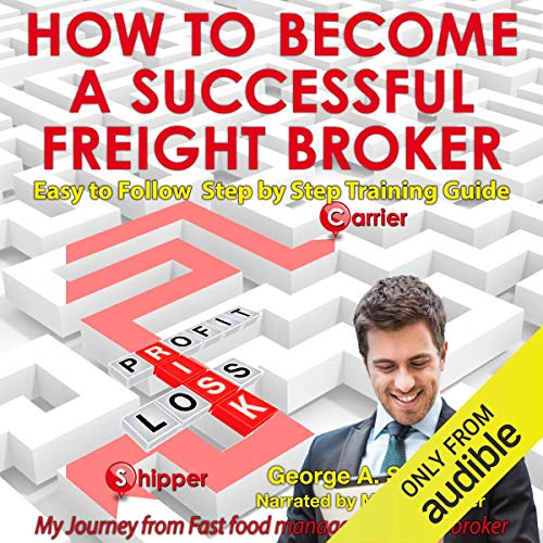 How to Become a Successful Freight Broker: My Journey from Fast Food Manager to Freight Broker audiobook cover art