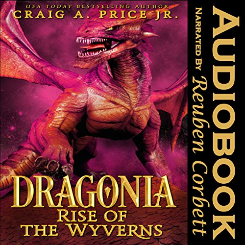 Dragonia: Rise of the Wyverns Audiobook By Craig A. Price Jr. cover art