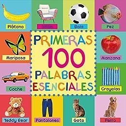 Primeras 100 Palabras Esenciales: First 100 Essential Words In Spanish - Para Niños - Spanish Books - Para Bebes - Libro En Español - Spanish For Kids ... Niños - Libros Infantiles (Spanish Edition) by [Mary King]