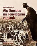 Als Dresden im Feuersturm versank - Matthias Gretzschel