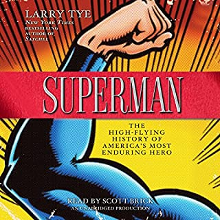 Superman     The High-Flying History of America's Most Enduring Hero              By:                                                                                                                                 Larry Tye                               Narrated by:                                                                                                                                 Scott Brick                      Length: 13 hrs and 14 mins     242 ratings     Overall 4.5