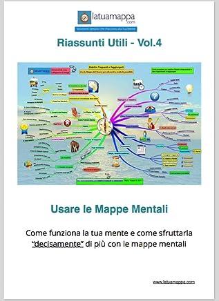 """Usare le mappe mentali: Come funziona la tua mente e come sfruttarla """"decisamente"""" di più con le mappe mentali (I Riassunti Utili Vol. 4)"""