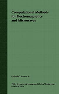 Computational Methods for Electromagnetics and Microwaves (Wiley Series in Microwave and Optical Engineering)