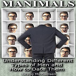 Manimals: Understanding Different Types of Men and How to Date Them!                   Written by:                                                                                                                                 Gregg Michaelsen                               Narrated by:                                                                                                                                 RJ Walker                      Length: 2 hrs and 45 mins     1 rating     Overall 2.0