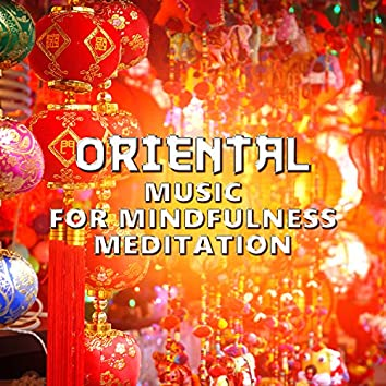 Oriental Music for Mindfulness Meditation: Asian Songs Therapy to Find Your Inner Peace, Stress Relief, Sleep Well, Healing Oasis of Zen Meditation